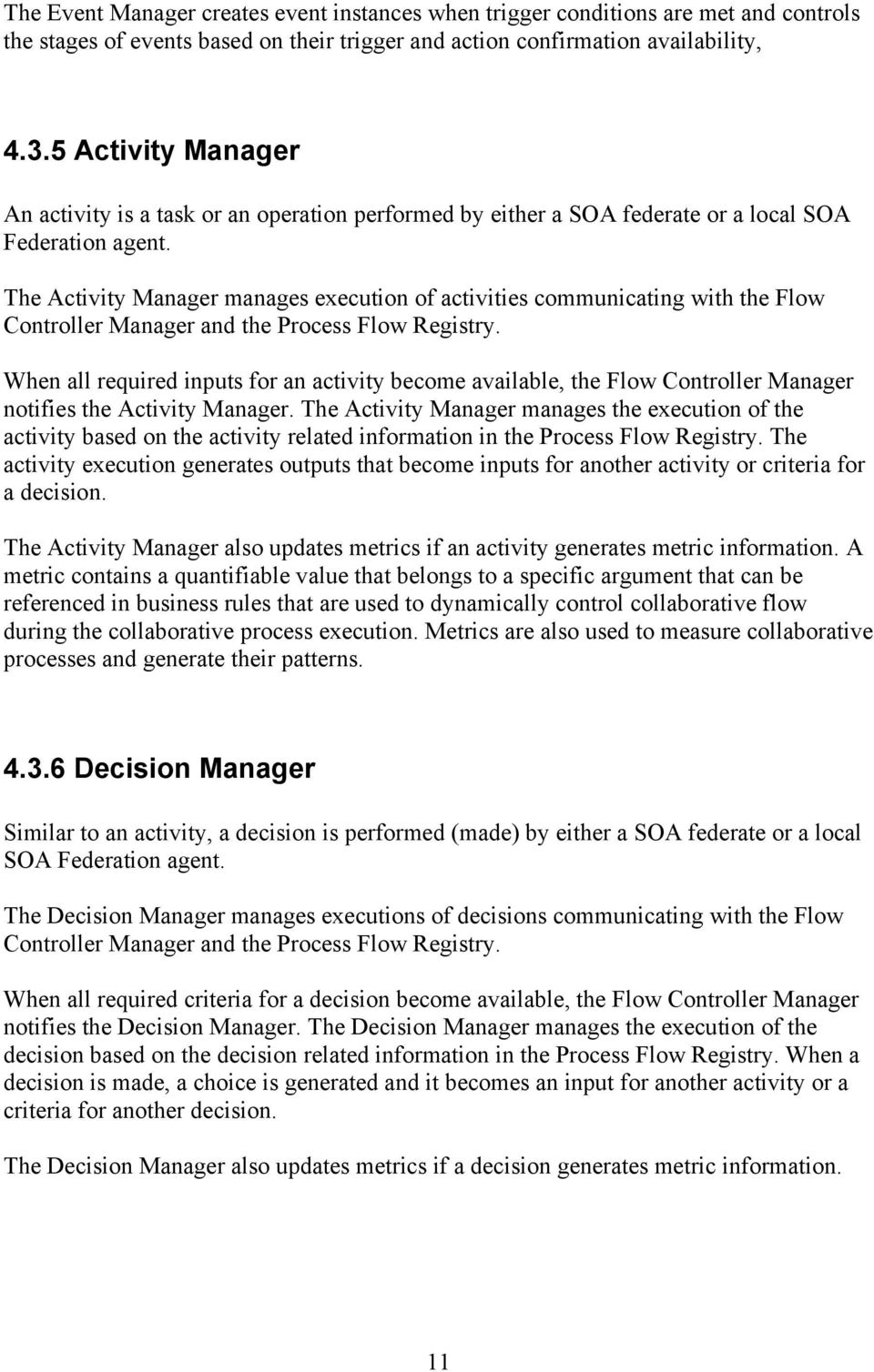 The Activity Manager manages execution of activities communicating with the Flow Controller Manager and the Process Flow Registry.
