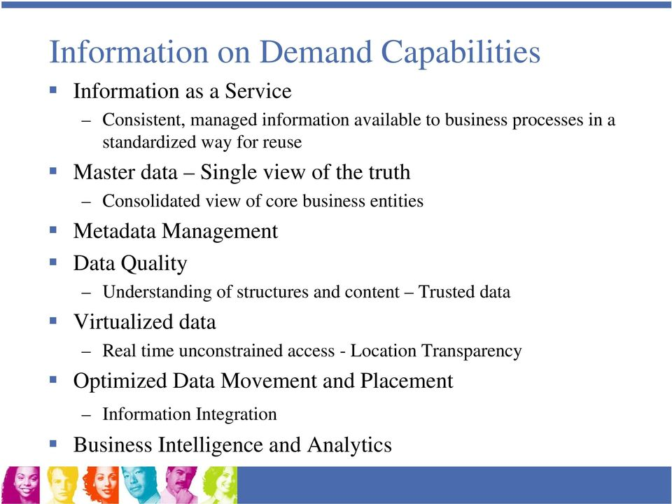 Metadata Management Data Quality Understanding of structures and content Trusted data Virtualized data Real time