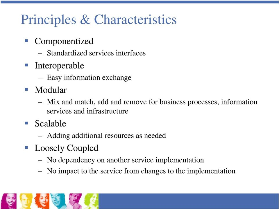 services and infrastructure Scalable Adding additional resources as needed Loosely Coupled No