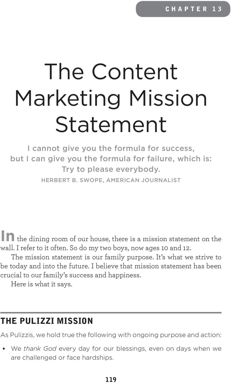 The mission statement is our family purpose. It s what we strive to be today and into the future. I believe that mission statement has been crucial to our family s success and happiness.
