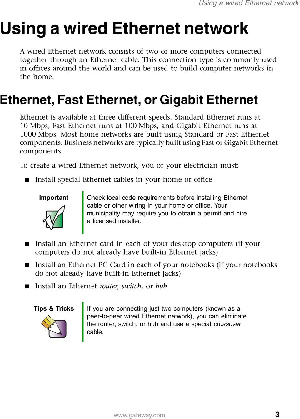 Ethernet, Fast Ethernet, or Gigabit Ethernet Ethernet is available at three different speeds. Standard Ethernet runs at 10 Mbps, Fast Ethernet runs at 100 Mbps, and Gigabit Ethernet runs at 1000 Mbps.