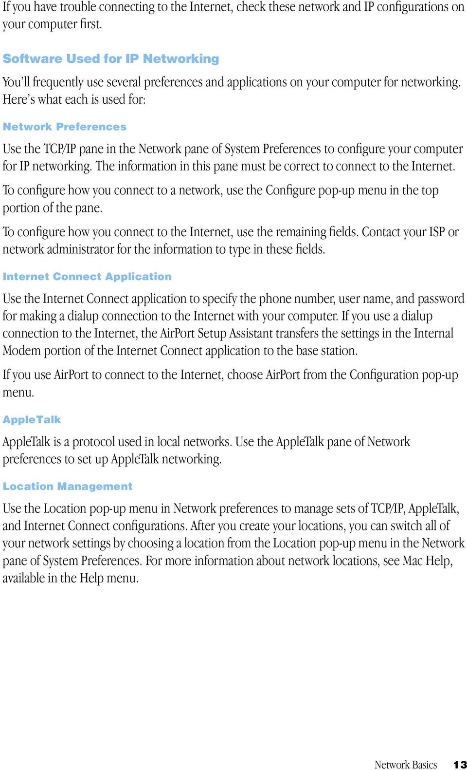 Here s what each is used for: Network Preferences Use the TCP/IP pane in the Network pane of System Preferences to configure your computer for IP networking.