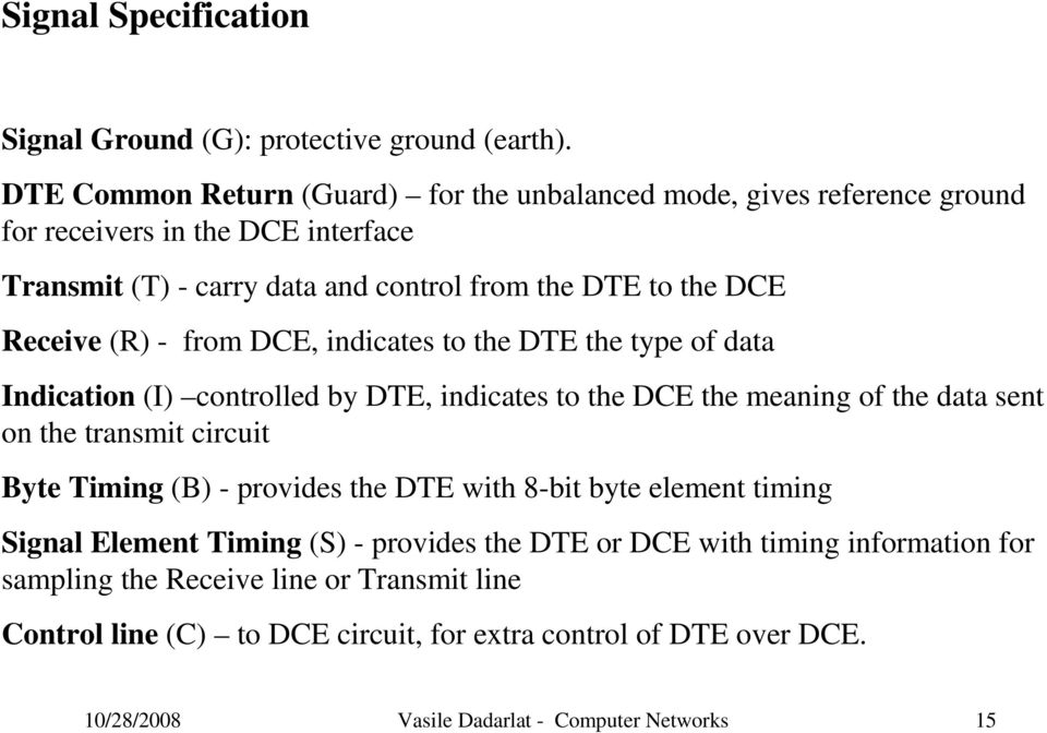 (R) - from DCE, indicates to the DTE the type of data Indication (I) controlled by DTE, indicates to the DCE the meaning of the data sent on the transmit circuit Byte Timing (B)