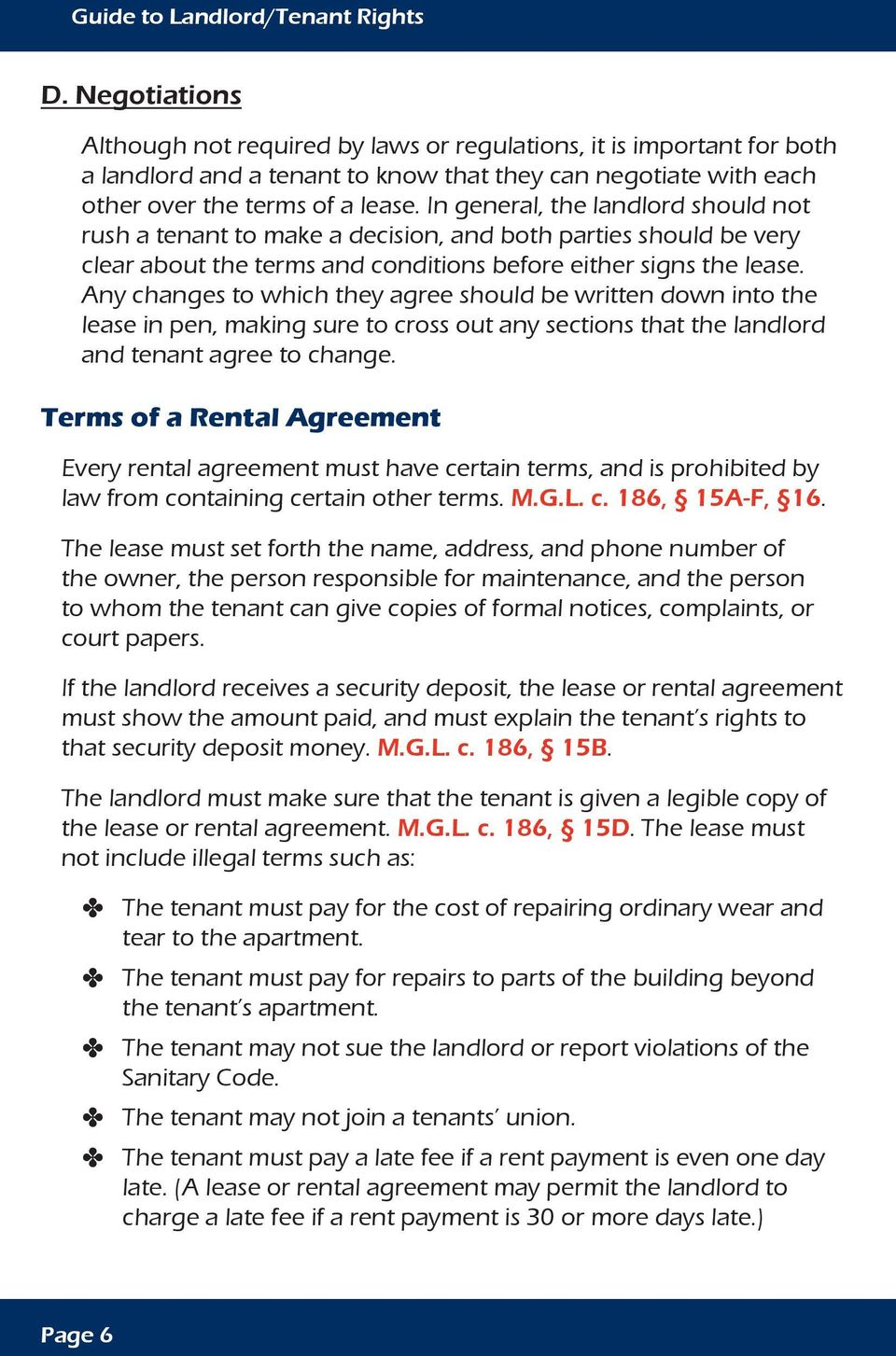 In general, the landlord should not rush a tenant to make a decision, and both parties should be very clear about the terms and conditions before either signs the lease.
