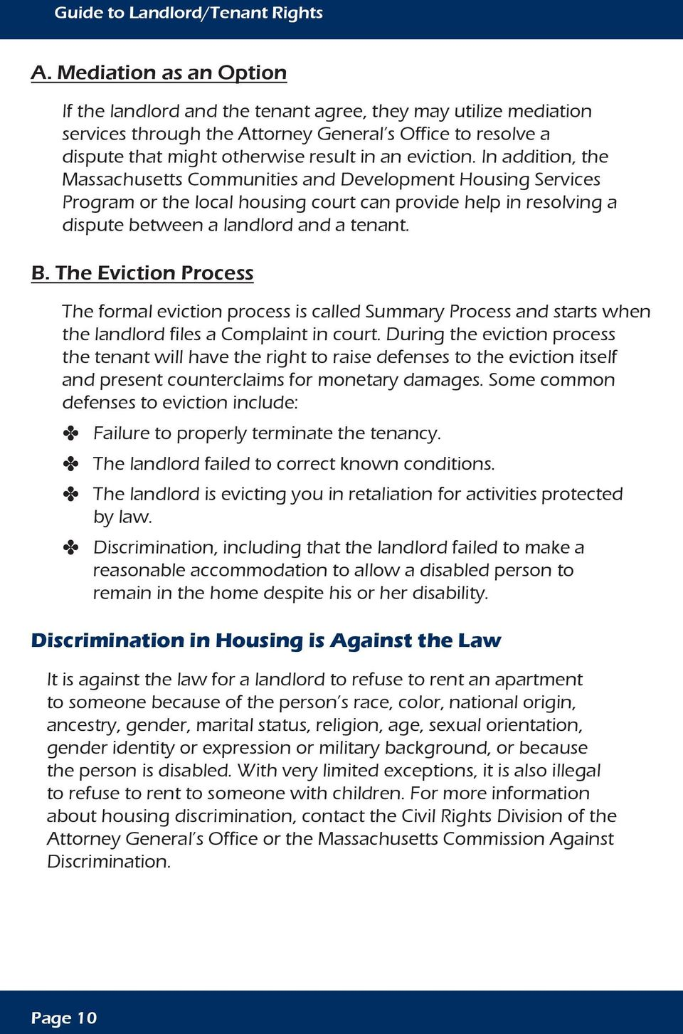 In addition, the Massachusetts Communities and Development Housing Services Program or the local housing court can provide help in resolving a dispute between a landlord and a tenant. B.