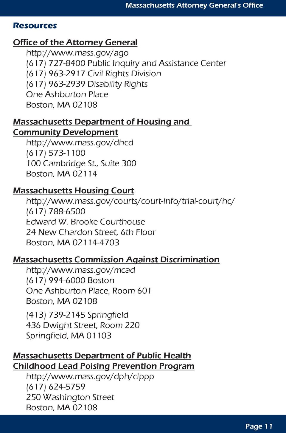 Housing and Community Development http://www.mass.gov/dhcd (617) 573-1100 100 Cambridge St., Suite 300 Boston, MA 02114 Massachusetts Housing Court http://www.mass.gov/courts/court-info/trial-court/hc/ (617) 788-6500 Edward W.