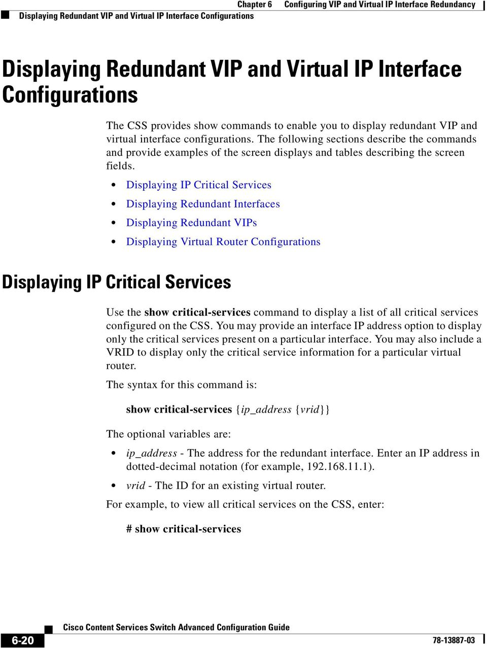 Displaying IP Critical Services Displaying Redundant Interfaces Displaying Redundant VIPs Displaying Virtual Router Configurations Displaying IP Critical Services Use the show critical-services