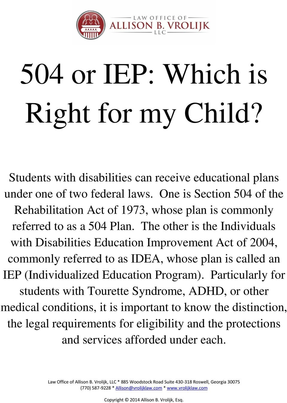 The other is the Individuals with Disabilities Education Improvement Act of 2004, commonly referred to as IDEA, whose plan is called an IEP (Individualized
