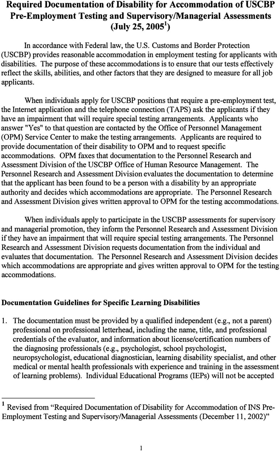 When individuals apply for USCBP positions that require a pre-employment test, the Internet application and the telephone connection (TAPS) ask the applicants if they have an impairment that will