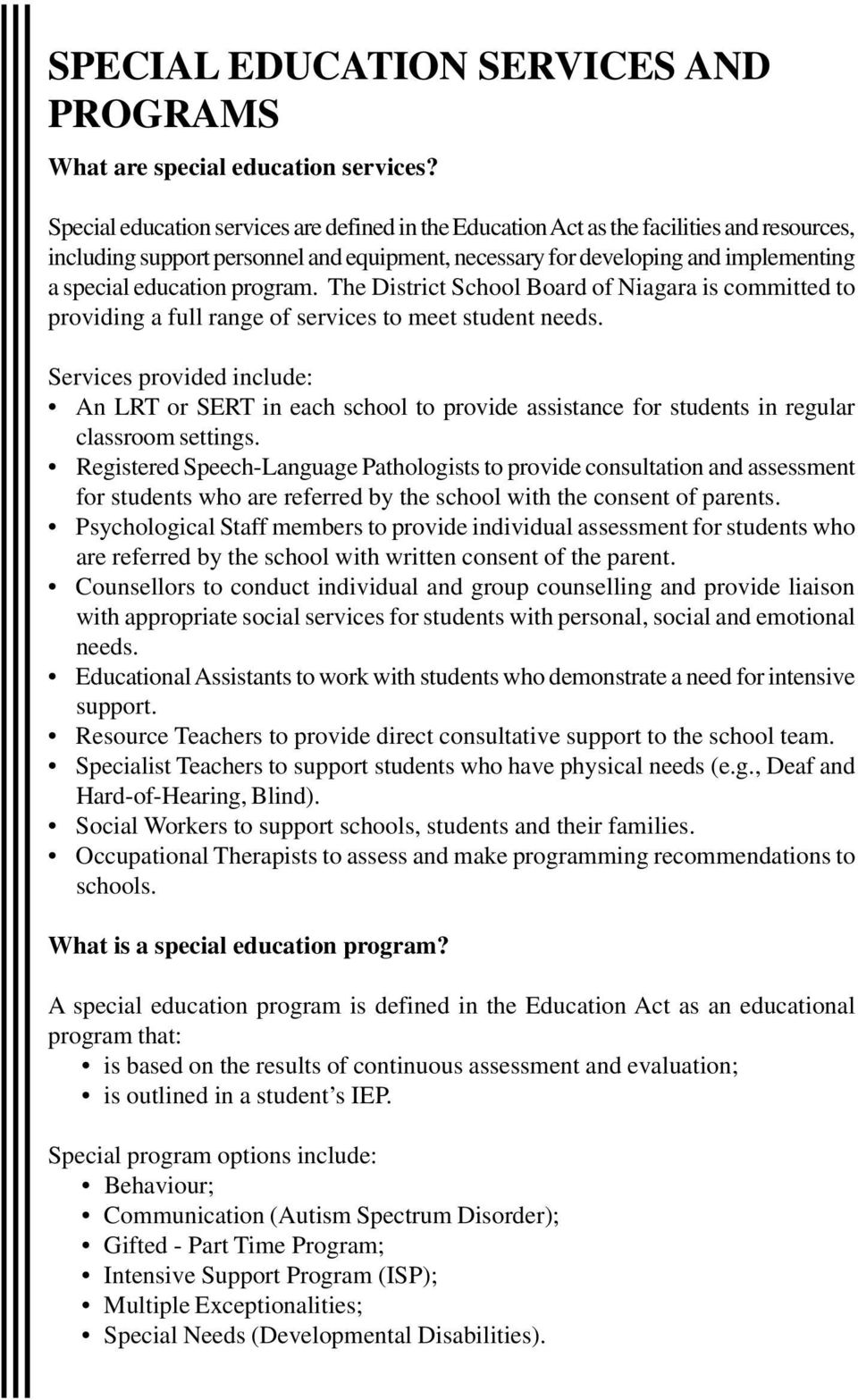 program. The District School Board of Niagara is committed to providing a full range of services to meet student needs.