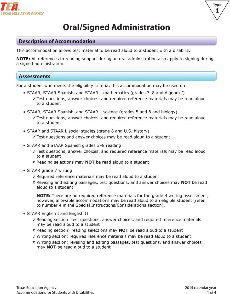 Assessments For a student who meets the eligibility criteria, this accommodation may be used on STAAR, STAAR Spanish, and STAAR L mathematics (grades 3 8 and Algebra I) Test questions, answer