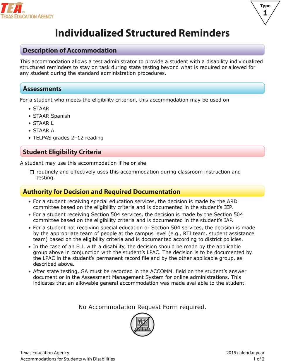 Assessments For a student who meets the eligibility criterion, this accommodation may be used on STAAR STAAR Spanish STAAR L STAAR A TELPAS grades 2 12 reading Student Eligibility Criteria A student