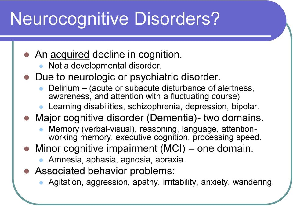 Learning disabilities, schizophrenia, depression, bipolar. Major cognitive disorder (Dementia)- two domains.