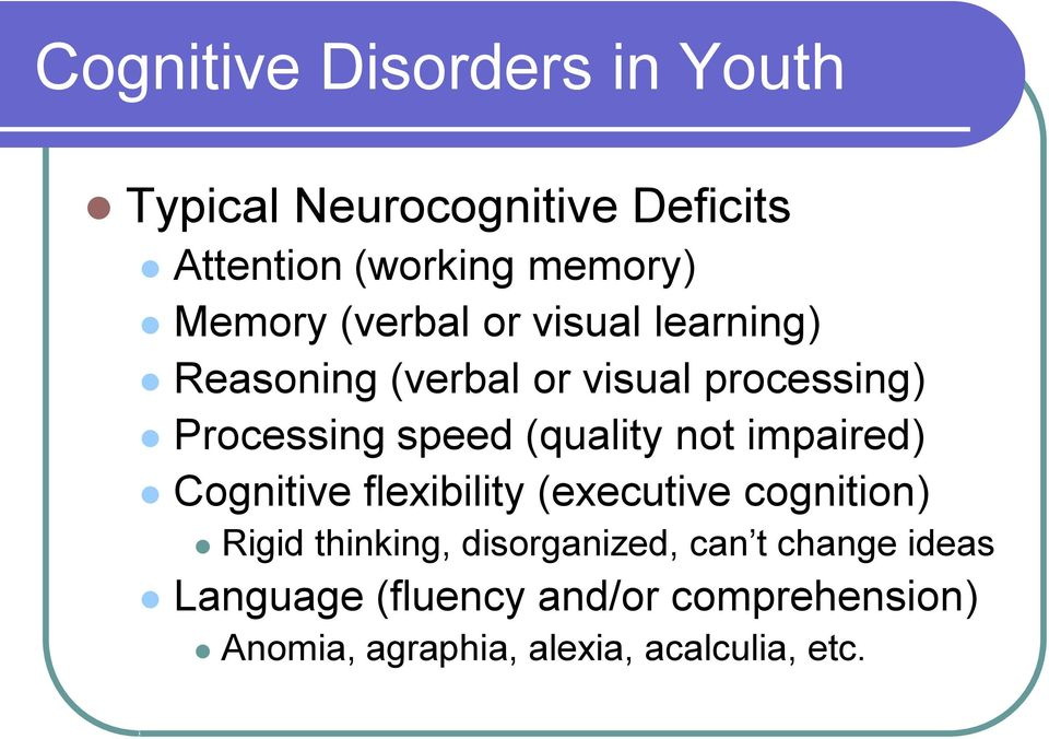 not impaired) Cognitive flexibility (executive cognition) Rigid thinking, disorganized, can t