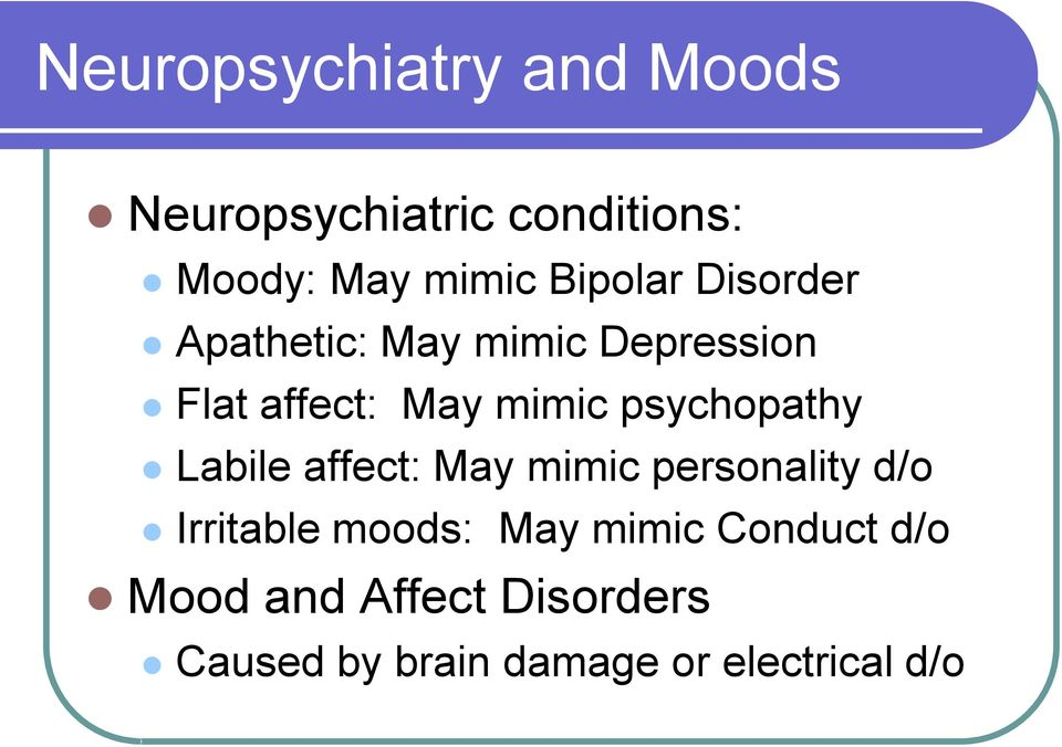 psychopathy Labile affect: May mimic personality d/o Irritable moods: May