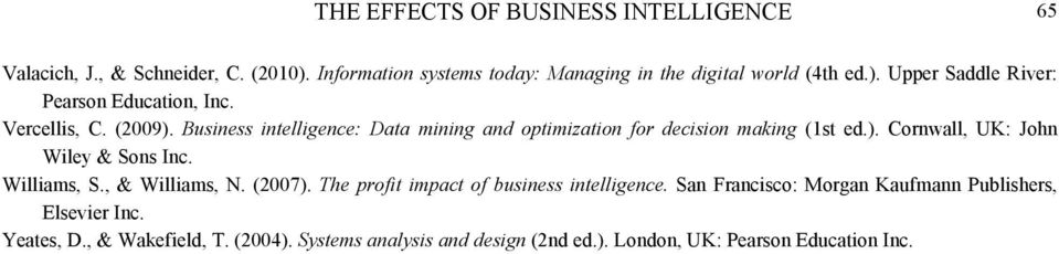 Williams, S., & Williams, N. (2007). The profit impact of business intelligence. San Francisco: Morgan Kaufmann Publishers, Elsevier Inc.