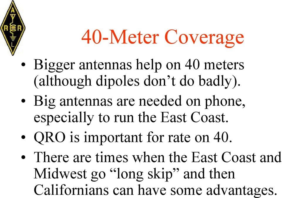 Big antennas are needed on phone, especially to run the East Coast.