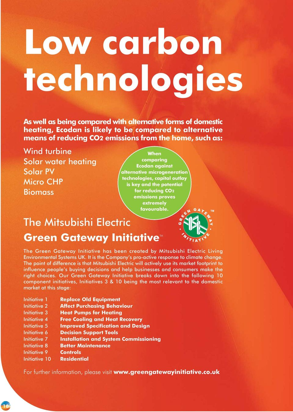 proves extremely favourable. The Mitsubishi Electric TM Green Gateway Initiative The Green Gateway Initiative has been created by Mitsubishi Electric Living Environmental Systems UK.