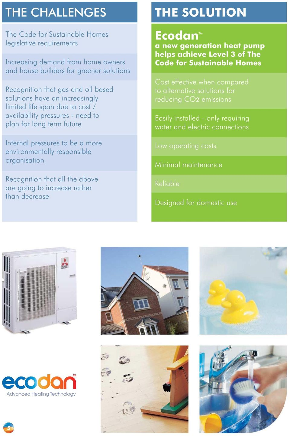 Recognition that all the above are going to increase rather than decrease THE SOLUTION TM Ecodan a new generation heat pump helps achieve Level 3 of The Code for Sustainable Homes Cost effective