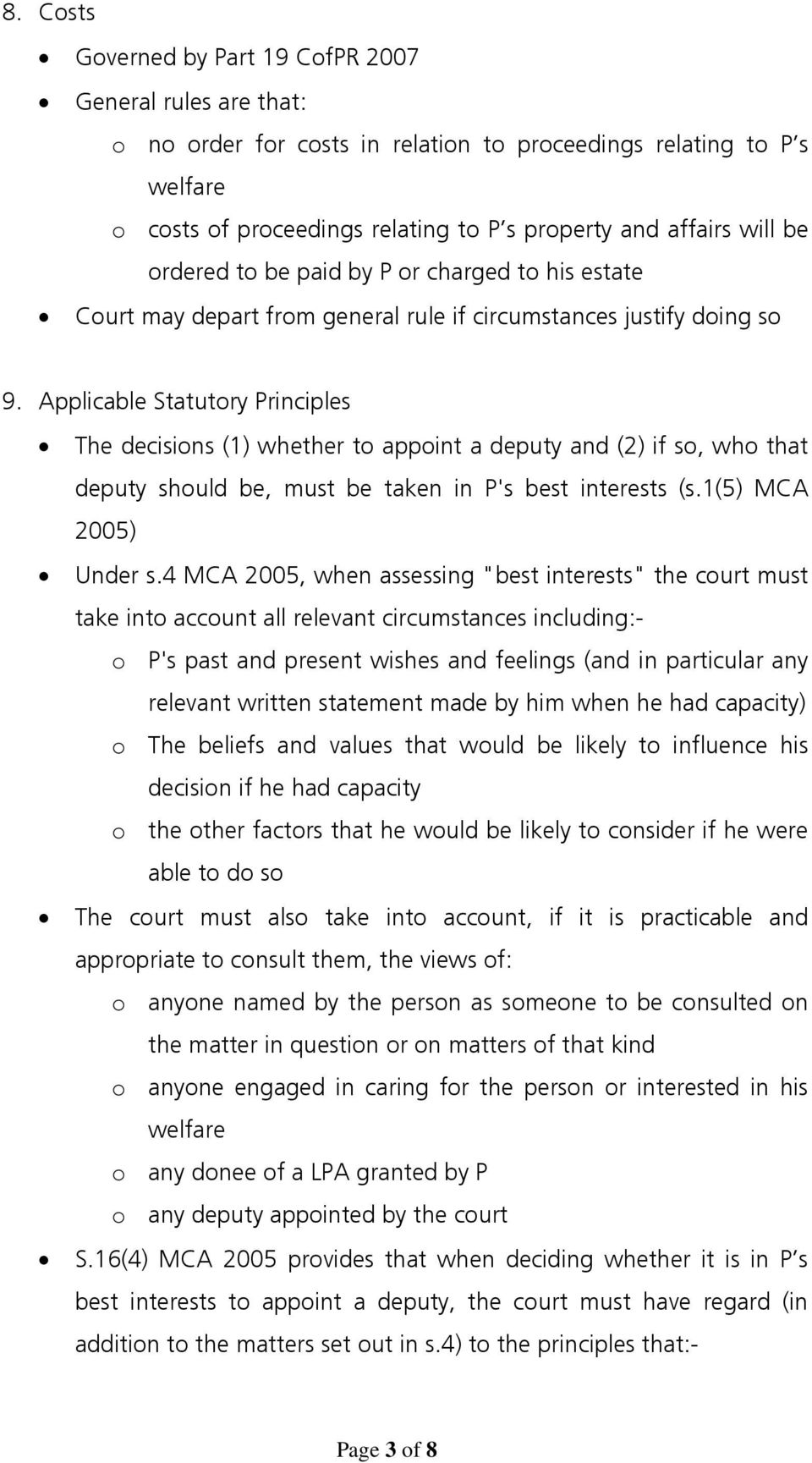 Applicable Statutory Principles The decisions (1) whether to appoint a deputy and (2) if so, who that deputy should be, must be taken in P's best interests (s.1(5) MCA 2005) Under s.