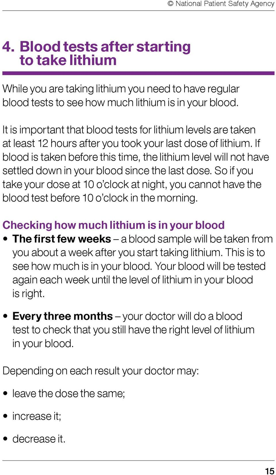 If blood is taken before this time, the lithium level will not have settled down in your blood since the last dose.