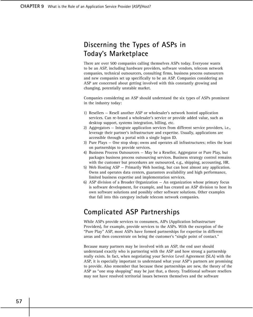 specifically to be an ASP. Companies considering an ASP are concerned about getting involved with this constantly growing and changing, potentially unstable market.