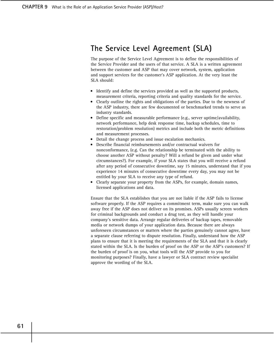 A SLA is a written agreement between the customer and ASP that may cover network, system, application and support services for the customer s ASP application.