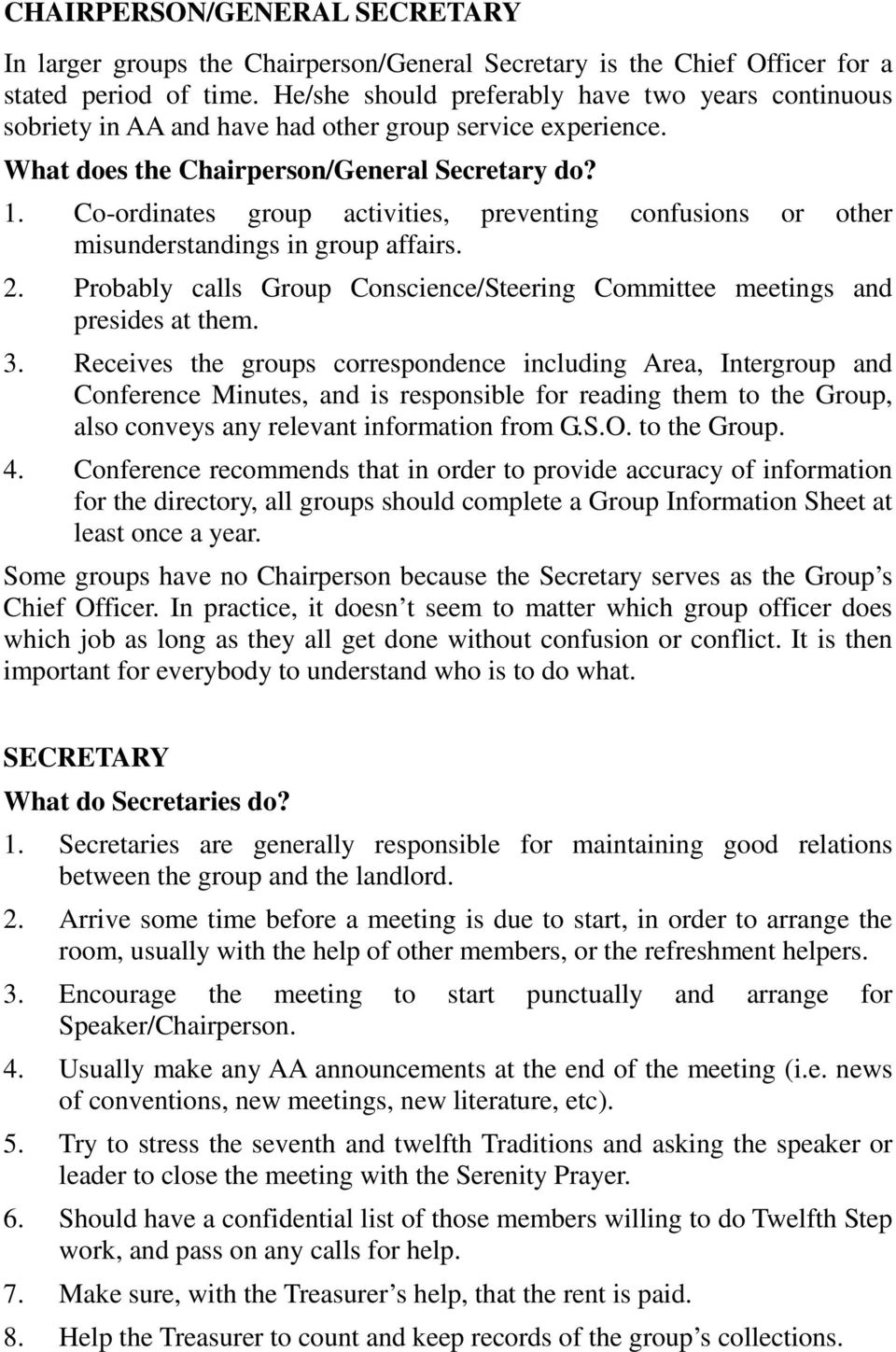 Co-ordinates group activities, preventing confusions or other misunderstandings in group affairs. 2. Probably calls Group Conscience/Steering Committee meetings and presides at them. 3.