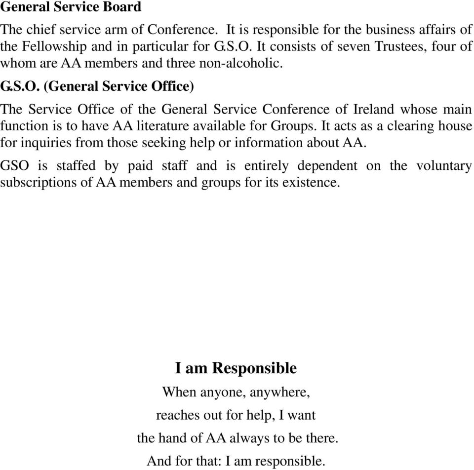 (General Service Office) The Service Office of the General Service Conference of Ireland whose main function is to have AA literature available for Groups.