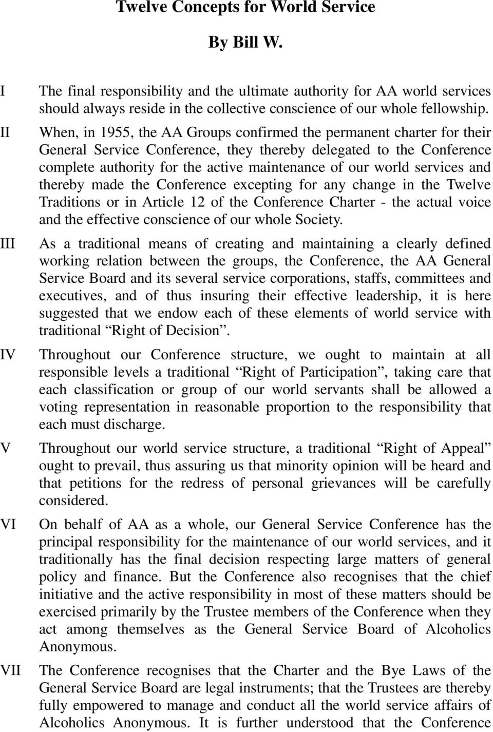 When, in 1955, the AA Groups confirmed the permanent charter for their General Service Conference, they thereby delegated to the Conference complete authority for the active maintenance of our world