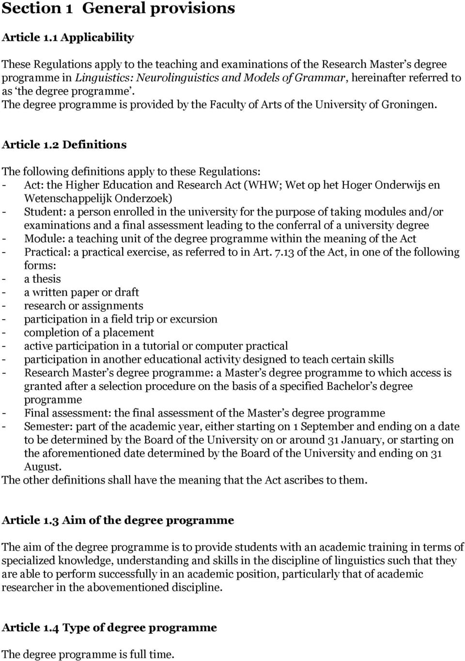 the degree programme. The degree programme is provided by the Faculty of Arts of the University of Groningen. Article 1.