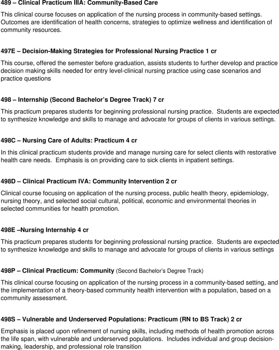 497E Decision-Making Strategies for Professional Nursing Practice 1 cr This course, offered the semester before graduation, assists students to further develop and practice decision making skills