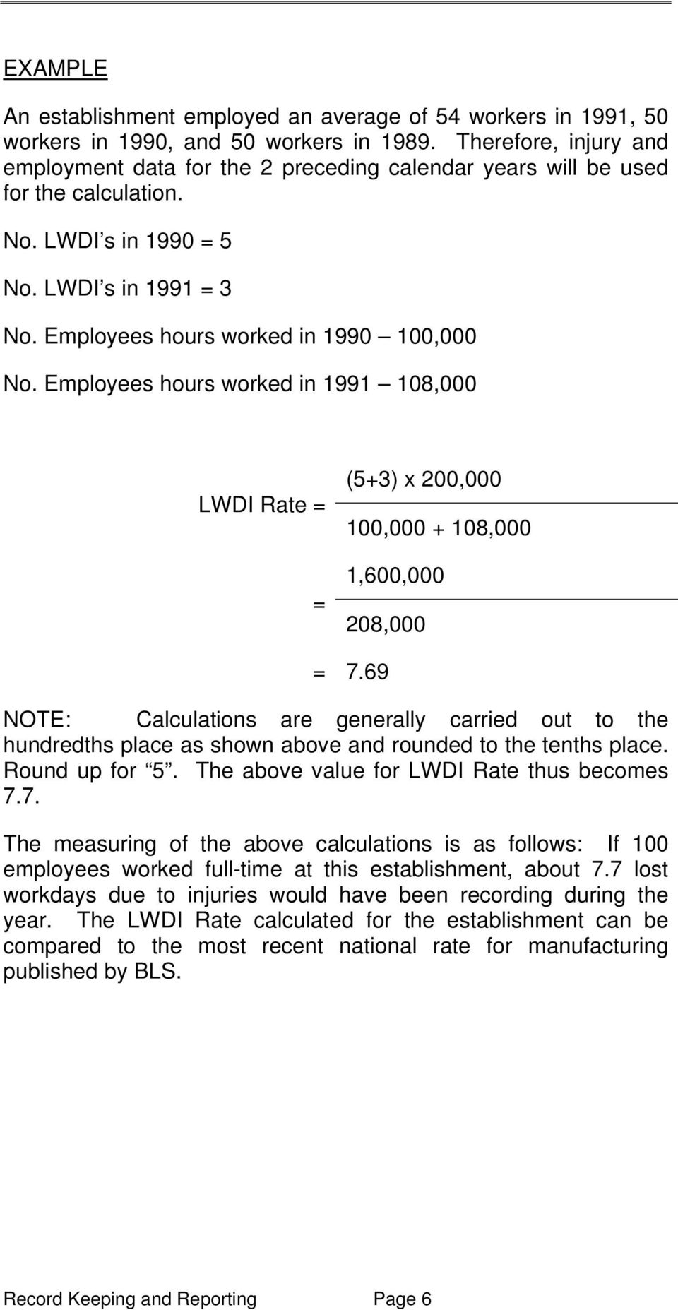 Employees hours worked in 1991 108,000 LWDI Rate = (5+3) x 200,000 100,000 + 108,000 1,600,000 = 208,000 = 7.