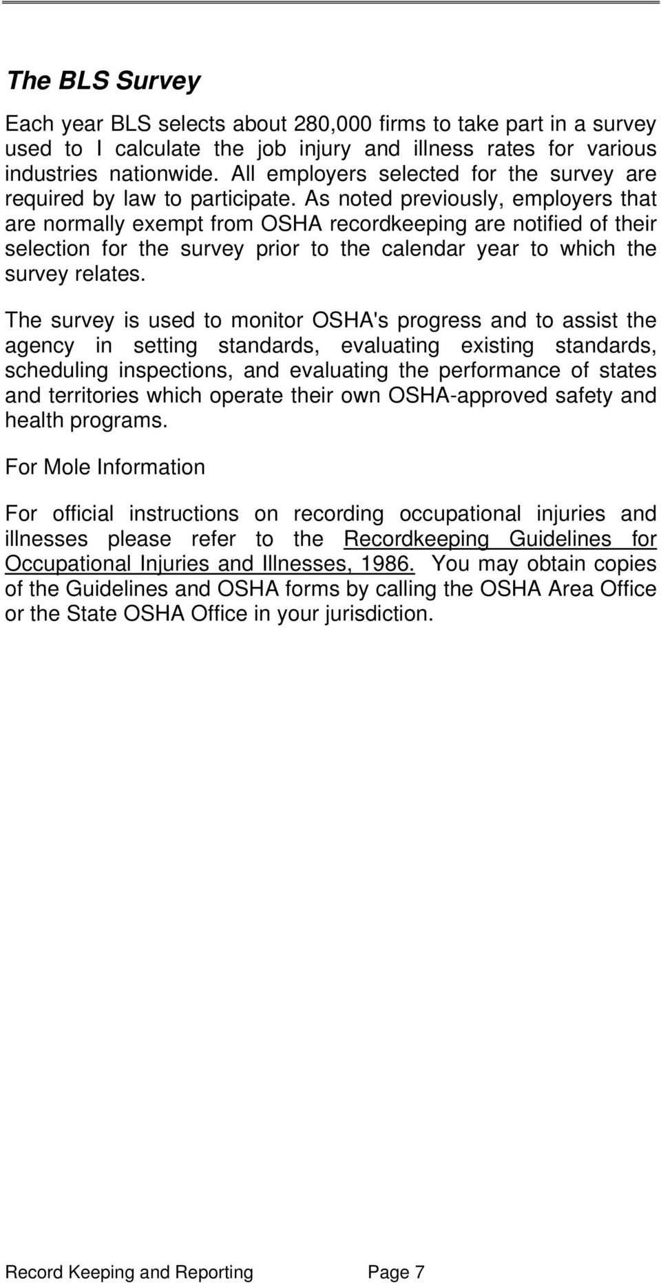 As noted previously, employers that are normally exempt from OSHA recordkeeping are notified of their selection for the survey prior to the calendar year to which the survey relates.