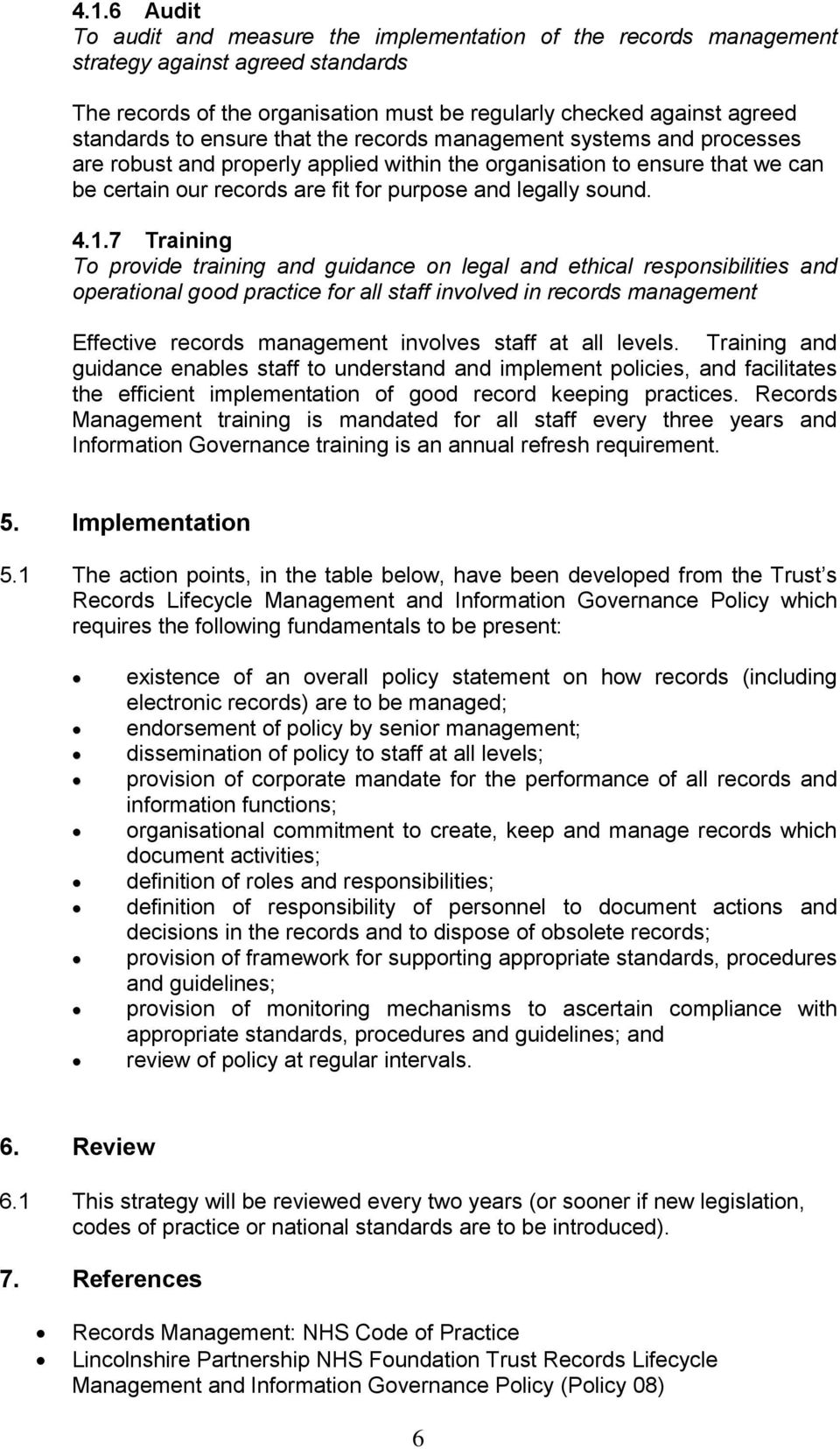 1.7 Training To provide training and guidance on legal and ethical responsibilities and operational good practice for all staff involved in records management Effective records management involves