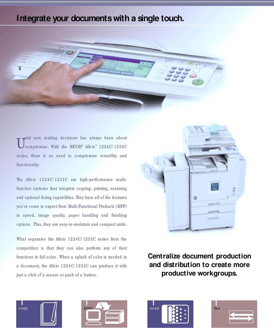 The Aficio 1224C/1232C are high-performance multifunction systems that integrate copying, printing, scanning and optional faxing capabilities.