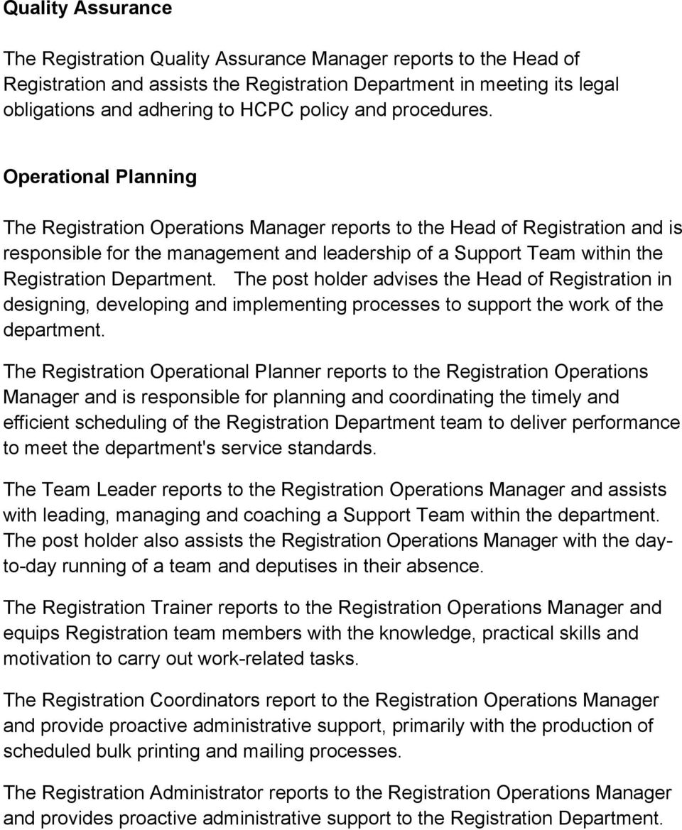 Operational Planning The Registration Operations Manager reports to the Head of Registration and is responsible for the management and leadership of a Support Team within the Registration Department.