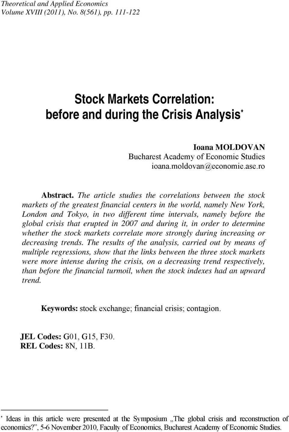 The article studies the correlations between the stock markets of the greatest financial centers in the world, namely New York, London and Tokyo, in two different time intervals, namely before the