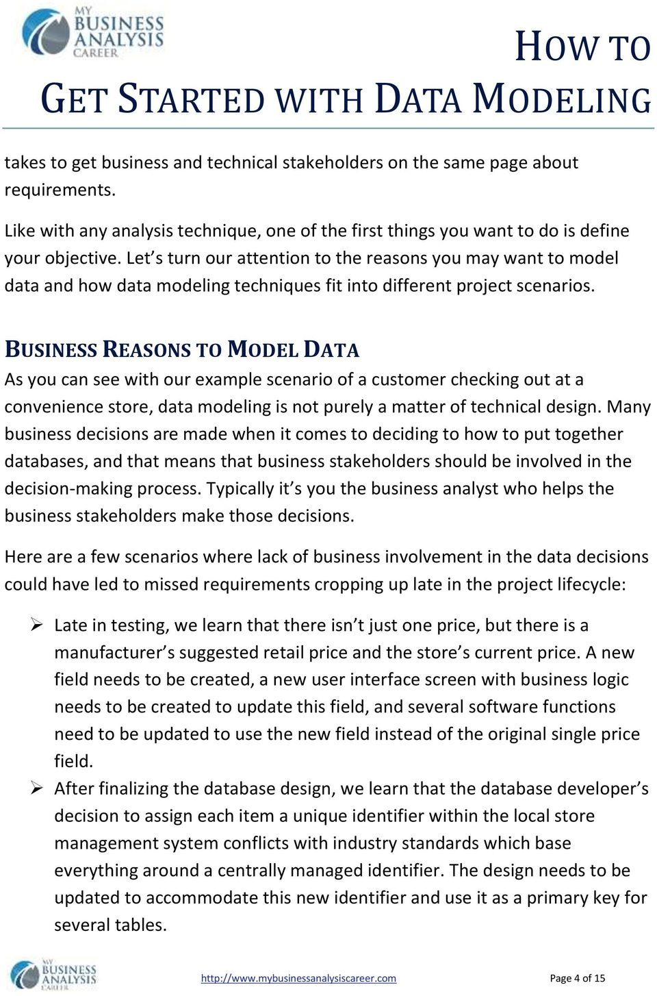 BUSINESS REASONS TO MODEL DATA As you can see with our example scenario of a customer checking out at a convenience store, data modeling is not purely a matter of technical design.