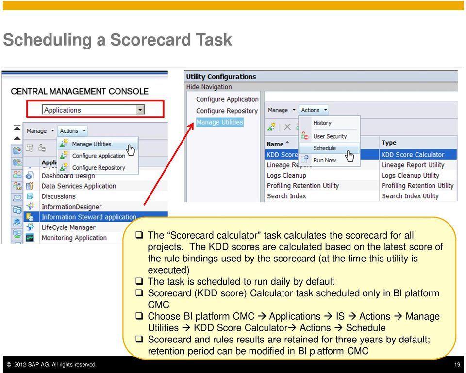 scheduled to run daily by default Scorecard (KDD score) Calculator task scheduled only in BI platform CMC Choose BI platform CMC Applications IS Actions