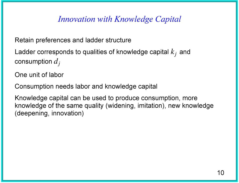 Consumption needs labor and knowledge capital Knowledge capital can be used to produce