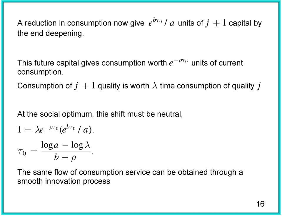 units of current Consumption of + 1 quality is worth λ time consumption of quality At the social optimum,