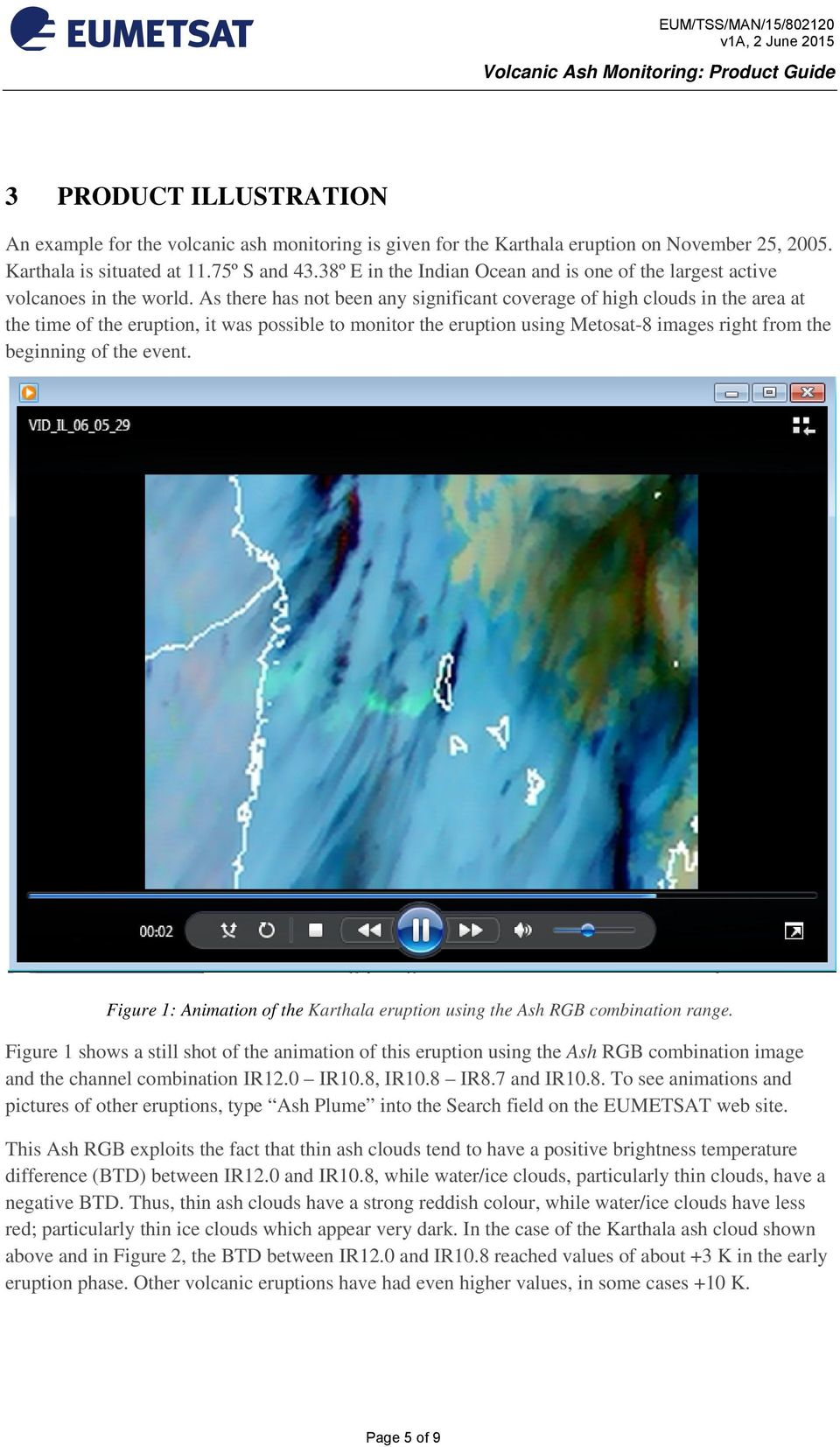 As there has not been any significant coverage of high clouds in the area at the time of the eruption, it was possible to monitor the eruption using Metosat-8 images right from the beginning of the