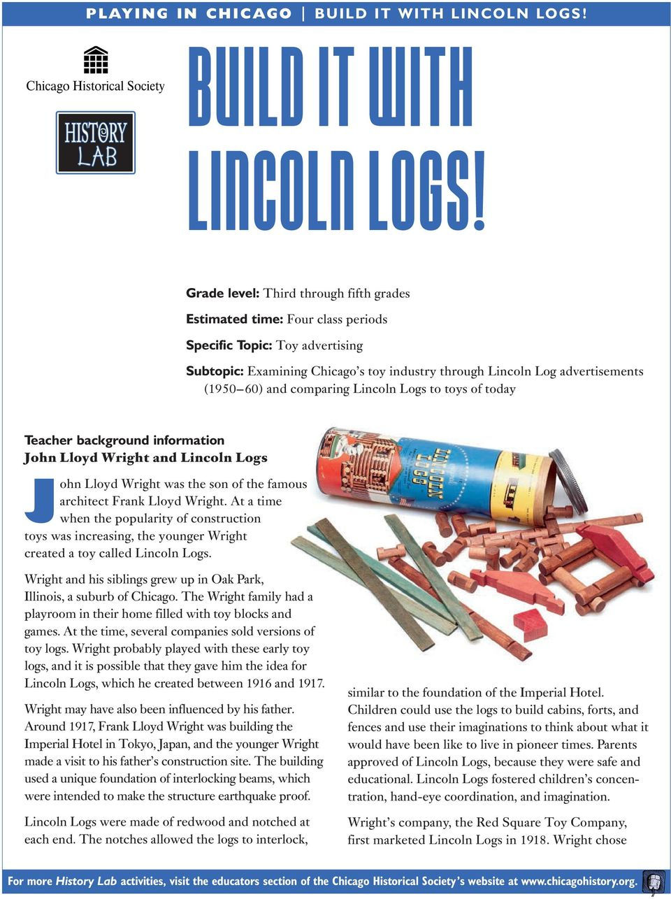 comparing Lincoln Logs to toys of today Teacher background information John Lloyd Wright and Lincoln Logs John Lloyd Wright was the son of the famous architect Frank Lloyd Wright.