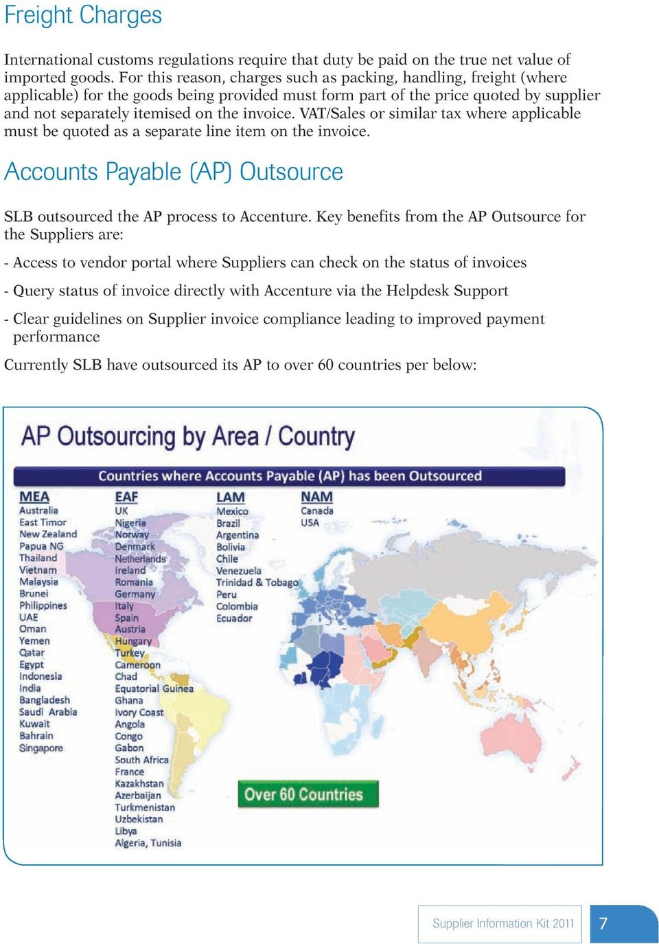VAT/Sales or similar tax where applicable must be quoted as a separate line item on the invoice. Accounts Payable (AP) Outsource SLB outsourced the AP process to Accenture.