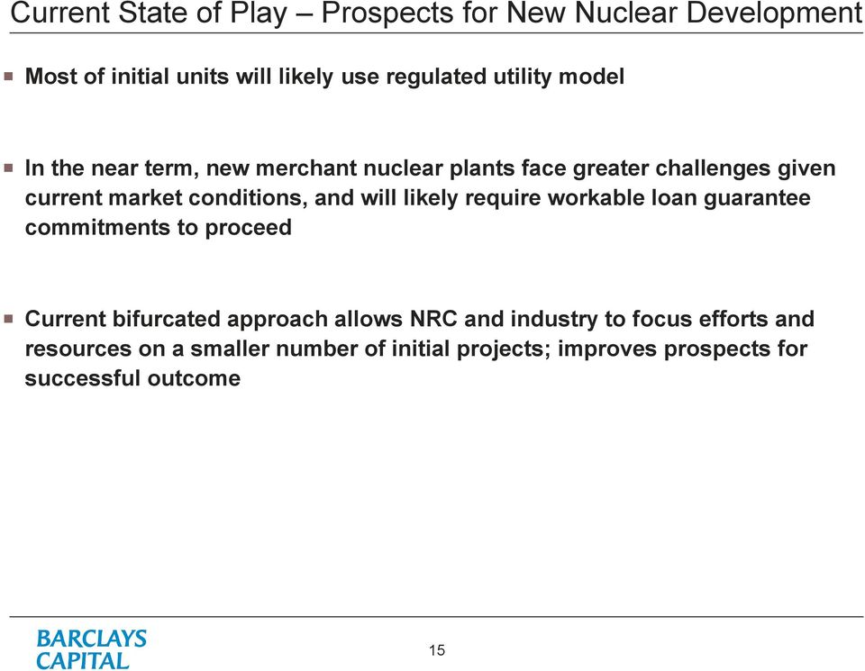 will likely require workable loan guarantee commitments to proceed Current bifurcated approach allows NRC and