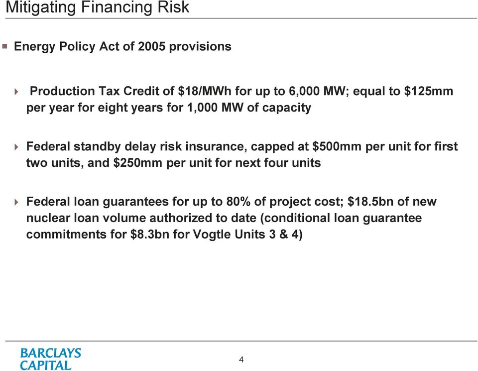 unit for first two units, and $250mm per unit for next four units Federal loan guarantees for up to 80% of project cost;
