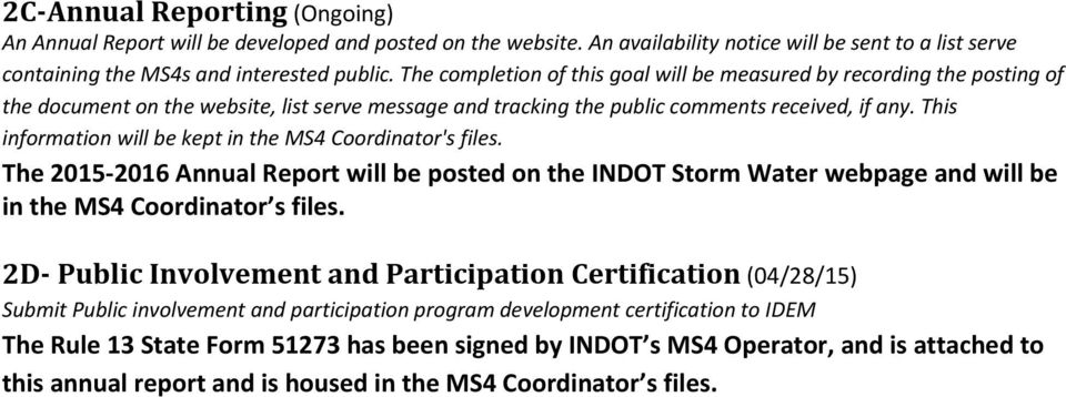 This information will be kept in the MS4 Coordinator's files. The 2015 2016 Annual Report will be posted on the INDOT Storm Water webpage and will be in the MS4 Coordinator s files.