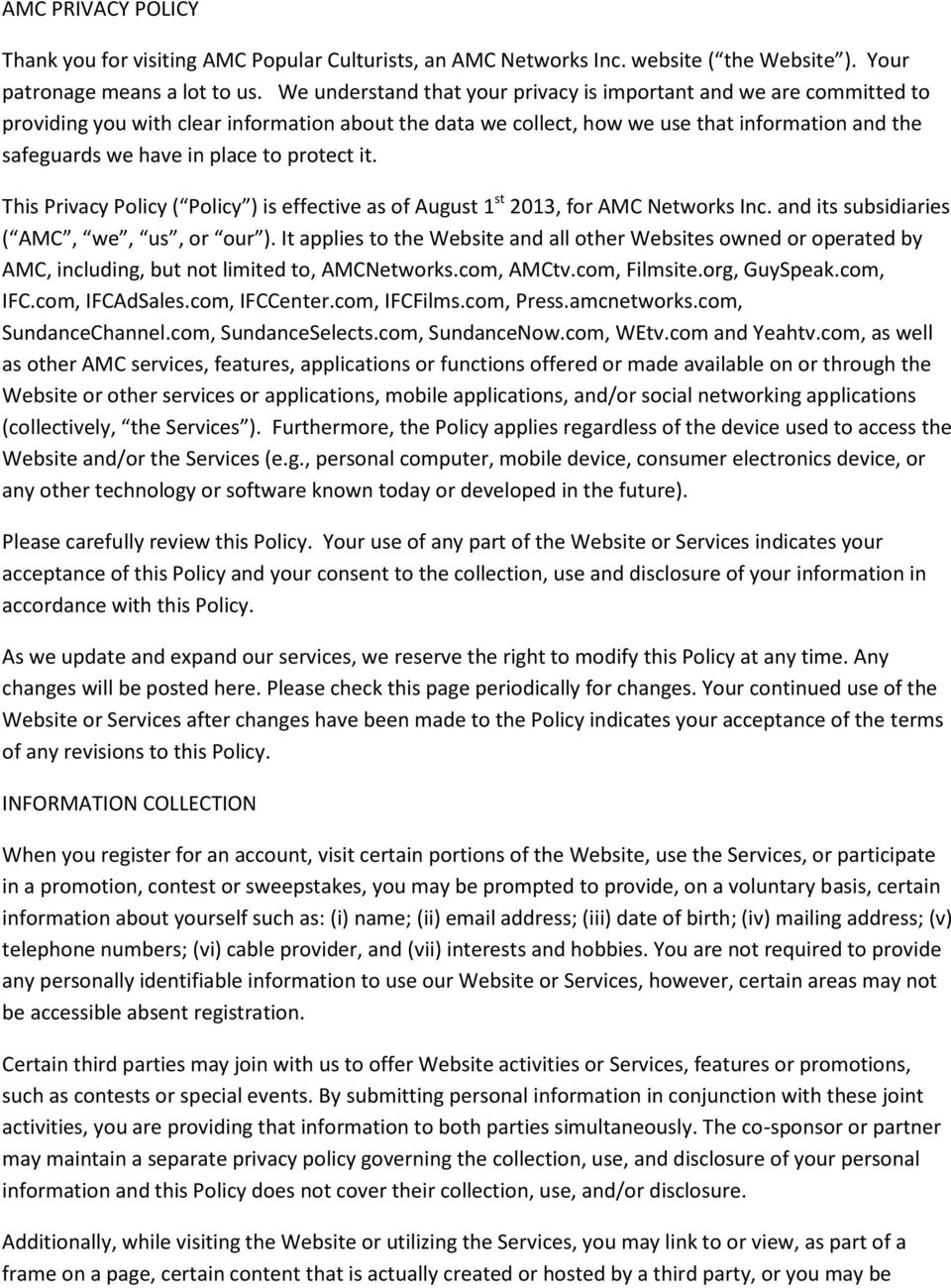 protect it. This Privacy Policy ( Policy ) is effective as of August 1 st 2013, for AMC Networks Inc. and its subsidiaries ( AMC, we, us, or our ).