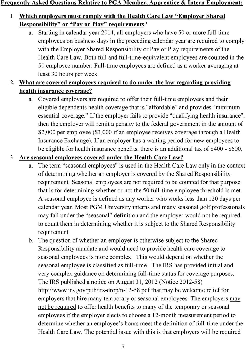 or Pay or Play requirements of the Health Care Law. Both full and full-time-equivalent employees are counted in the 50 employee number.
